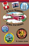 A Sales Warrior's Global Excursions, Jacobs, Andrew C., 0972607447