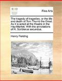 The Tragedy of Tragedies; or the Life and Death of Tom Thumb the Great As It Is Acted at the Theatre in the Hay-Market with the Annotations of H Sc, Henry Fielding, 1170127444