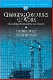 Changing Contours of Work : Jobs and Opportunities in the New Economy, Sweet, Stephen and Meiksins, Peter, 1412917441