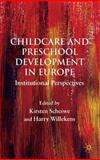 Childcare and Preschool Development in Europe : Institutional Perspectives, , 0230537448