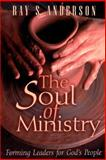 The Soul of Ministry : Forming Leaders for God's People, Anderson, Ray S., 0664257445