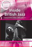 Inside British Jazz : Crossing Borders of Race Nation and Class, Moore, Hilary, 0754657442
