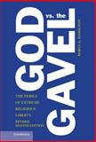 God vs. the Gavel : The Perils of Extreme Religious Liberty, Hamilton, Marci A., 1107087449