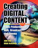 Creating Digital Content : A Video Production Guide for Web, Broadcast, and Cinema, Rice, John and McKernan, Brian, 0071377441