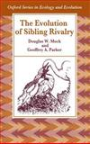 The Evolution of Sibling Rivalry, Mock, Douglas W. and Parker, Geoffrey A., 0198577443
