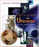 Explaining the Universe - The New Age of Physics, Charap, John M., 0691117446