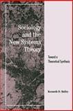 Sociology and the New Systems Theory : Toward a Theoretical Synthesis, Bailey, Kenneth D., 0791417441