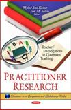 Practitioner Research : Teachers' Investigations in Classroom Teaching, Khine, Myint Swe and Saleh, Issa M., 161761744X