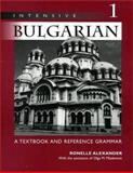 Intensive Bulgarian Vol. 1 : A Textbook and Reference Grammar, Alexander, Ronelle, 0299167445