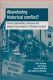 Abandoning Historical Conflict? : Former Political Prisoners and Reconciliation in Northern Ireland, Shirlow, Peter and Tonge, Jonathan, 0719087449