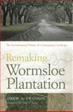 Remaking Wormsloe Plantation : The Environmental History of a Lowcountry Landscape, Swanson, Drew A., 0820347442