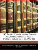 140 Folk-Songs with Piano Accompaniment, Thomas Whitney Surette and Archibald Thompson Davison, 1145757448