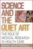 Science and the Quiet Art : The Role of Medical Research in Health Care, Weatherall, David J., 0393037444