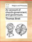 An Account of Church-Government, and Governours, Thomas Brett, 1170567444