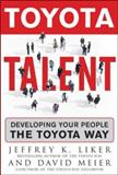 Toyota Talent : Developing Your People the Toyota Way, Liker, Jeffrey K. and Meier, David, 0071477454