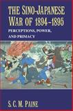 The Sino-Japanese War of 1894-1895 : Perceptions, Power, and Primacy, Paine, S. C. M., 0521617456