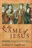 In the Name of Jesus : Exorcism among Early Christians, Twelftree, Graham H., 0801027454
