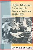 Higher Education for Women in Postwar America, 1945-1965, Eisenmann, Linda, 0801887453