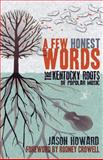 A Few Honest Words : The Kentucky Roots of Popular Music, Howard, Jason, 081314745X