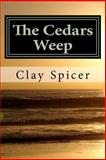 The Cedars Weep, Clay Spicer, 1480007455