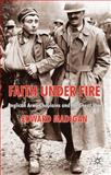 Faith under Fire : Anglican Army Chaplains and the Great War, Madigan, Edward, 0230237452