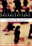 Designing Organizations : An Executive Guide to Strategy, Structure, and Process, Galbraith, Jay R., 0787957453