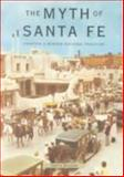 The Myth of Santa Fe : Creating a Modern Regional Tradition, Wilson, Chris, 0826317456