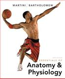 Essentials of Anatomy and Physiology, Martini, Frederic H. and Bartholomew, Edwin F., 0321787455