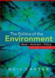 The Politics of the Environment : Ideas, Activism, Policy, Carter, Neil, 0521687454