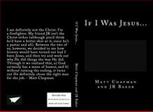 If I Was Jesus..., Matt Chapman and J. R. Baker, 0615597459