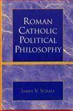 Roman Catholic Political Philosophy 9780739107454