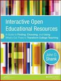 Interactive Open Educational Resources : A Guide to Finding, Choosing, and Using What's Out There to Transform College Teaching, Shank, John D., 1118277457