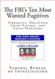 The FBI's Ten Most Wanted Fugitives, Federal Bureau Federal Bureau of Investigation, 1499507453
