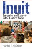 Inuit Education and Schools in the Eastern Arctic, McGregor, Heather E., 0774817453