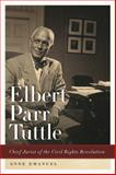 Elbert Parr Tuttle : Chief Jurist of the Civil Rights Revolution, Emanuel, Anne, 0820347450