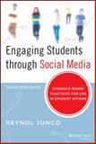 Engaging Students Through Social Media : Evidence-Based Practice for Use in Student Affairs, Junco, Reynol, 1118647459