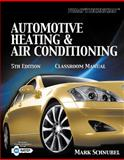 Today's Technician : Automotive Heating and Air Conditioning Classroom Manual and Shop Manual, Schnubel, Mark, 1133017452