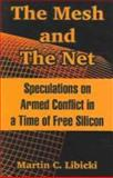 The Mesh and the Net : Speculations on Armed Conflict in a Time of Free Silicon, Libicki, Martin C., 1410217450