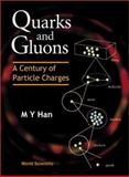 Quarks and Gluons : A Century of Particle Charges, M. Y. Han, 9810237456