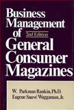 Business Management of General Consumer Magazines, Rankin, William P. and Waggaman, Eugene S., Jr., 0275917452