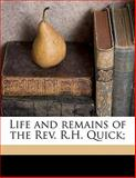 Life and Remains of the Rev R H Quick;, Robert Hebert Quick, 1147587450