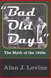Bad Old Days : The Myth of The 1950s, Levine, Alan J., 141280745X