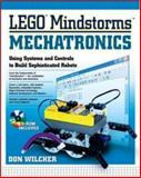 LEGO Mindstorms Mechatronics : Using Systems and Controls to Build Sophisticated Robots, Wilcher, Don, 0071417451
