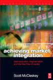 Achieving Market Integration : Best Execution, Fragmentation and the Free Flow of Capital, McCleskey, Scott, 0750657456