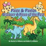 Paige and Paxton Discover a Piece of the Past, Rachel Williams and Kelley Williams, 0988667452
