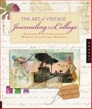 The Art of Vintage Journaling and Collage, Maryjo Koch and Sunny Koch, 1592537456