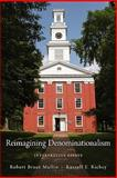 Reimagining Denominationalism : Interpretive Essays, Mullin, Robert Bruce and Richey, Russell E., 0199767459
