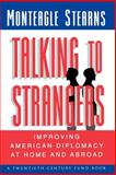 Talking to Strangers : Improving American Diplomacy at Home and Abroad, Stearns, Monteagle, 0691007454
