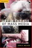 Art in the Age of Mass Media, Walker, John A., 0745317456