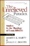 The Unrelieved Paradox : Studies in the Theology of Franz Bibfeldt, Martin E. Marty, 0802807453